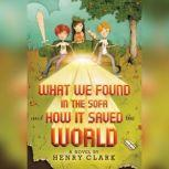 What We Found in the Sofa and How It Saved the World, Henry Clark
