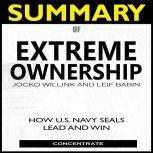 Summary of Extreme Ownership How U.S. Navy Seals Lead and Win, Concentrate