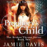 Prophecy's Child Book 2 of the Broken Throne Saga, Jamie Davis