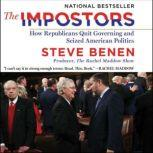 The Impostors How Republicans Quit Governing and Seized American Politics, Steve Benen