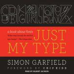 Just My Type A Book About Fonts, Simon Garfield