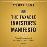 The Taxable Investor's Manifesto Wealth Management Strategies to Last a Lifetime, Stuart E. Lucas