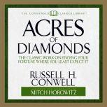Acres of Diamonds The Classic Work on Finding Your Fortune Where You Least Expect It, Russel H. Conwell
