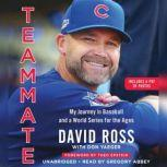 Teammate My Journey in Baseball and a World Series for the Ages, David Ross
