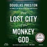 The Lost City of the Monkey God A True Story, Douglas Preston