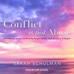 Conflict Is Not Abuse Overstating Harm, Community Responsibility, and the Duty of Repair, Sarah Schulman