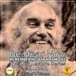 Be Hear Now; Remembering Baba Ram Das; The Lost Lecture Series, Jagannatha Dasa  and The Inner Lion Players