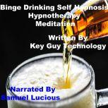 Binge Drinking Self Hypnosis Hypnotherapy Meditation, Key Guy Technology
