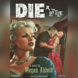 Die A Little, Megan Abbott