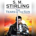 The Tears of the Sun A Novel of the Change, S. M. Stirling