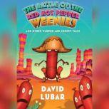 Battle of the Red Hot Pepper Weenies And Other Warped and Creepy Tales, David Lubar