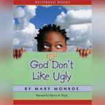 God Still Don't Like Ugly, Mary B. Monroe