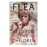 Acid for the Children A Memoir, Flea