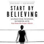 Start by Believing Larry Nassar's Crimes, the Institutions that Enabled Him, and the Brave Women Who Stopped a Monster, John Barr