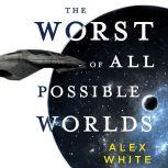 The Worst of All Possible Worlds, Alex White