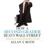 How a Second Grader Beats Wall Street Golden Rules Any Investor Can Learn, Allan S. Roth