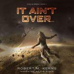It Ain't Over..., Robert M. Kerns