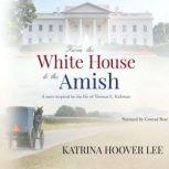 From the White House to the Amish A Story Inspired by the Life of Thomas E. Kirkman, Katrina Hoover Lee