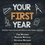 Your First Year How to Survive and Thrive as a New Teacher, Katherine Whitaker