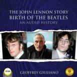 The John Lennon Story Birth of the Beatles - An Audio History, Geoffrey Giuliano