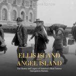 Ellis Island and Angel Island: The History and Legacy of America's Most Famous Immigration Stations, Charles River Editors