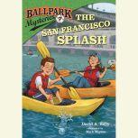 Ballpark Mysteries #7: The San Francisco Splash, David A. Kelly