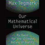 Our Mathematical Universe My Quest for the Ultimate Nature of Reality, Max Tegmark