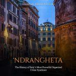 'Ndrangheta: The History of Italy's Most Powerful Organized Crime Syndicate, Charles River Editors