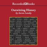 Outwitting History The Amazing Adventures of a Man Who Rescued a Million Yiddish Books, Aaron Lansky