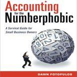 Accounting for the Numberphobic A Survival Guide for Small Business Owners, Dawn Fotopulos