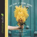 The Year of Living Happy Finding Contentment and Connection in a Crazy World, Alli Worthington