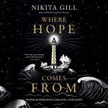 Where Hope Comes From Poems of Resilience, Healing, and Light, Nikita Gill