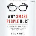 Why Smart People Hurt A Guide for the Bright, the Sensitive, and the Creative, Eric Maisel