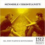 Sensible Christianity, John Warwick Montgomery