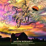 Tangle of Gold, A: Book 3 of the Colors of Madeleine, Jaclyn Moriarty