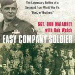 Easy Company Soldier The Legendary Battles of a Sergeant from World War, Don Malarkey