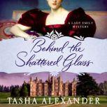 Behind the Shattered Glass A Lady Emily Mystery, Tasha Alexander