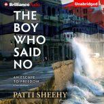The Boy Who Said No An Escape To Freedom, Patti Sheehy