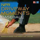 NPR Driveway Moments Baseball Radio Stories That Won't Let You Go, Neal Conan