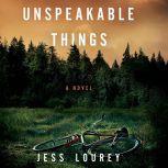 Unspeakable Things, Jess Lourey