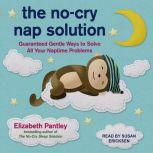 The No-Cry Nap Solution Guaranteed Gentle Ways to Solve All Your Naptime Problems, Elizabeth Pantley