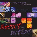 The Heart of the Artist A Character-Building Guide for You and Your Ministry Team, Rory Noland