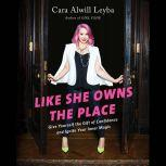 Like She Owns the Place Give Yourself the Gift of Confidence and Ignite Your Inner Magic, Cara Alwill Leyba