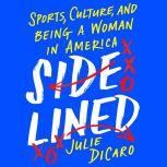 Sidelined Sports, Culture, and Being a Woman in America, Julie DiCaro