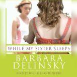 While My Sister Sleeps, Barbara Delinsky