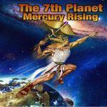 The 7th Planet Mercury Rising