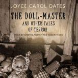 The Doll-Master And Other Tales of Terror, Joyce Carol Oates