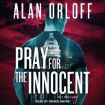 Pray For the Innocent A Thriller, Alan Orloff