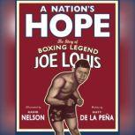 A Nation's Hope The Story of Boxing Legend Joe Louis, Matt de la Pena