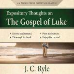 Expository Thoughts on the Gospel of Luke - A Commentary, J. C. Ryle